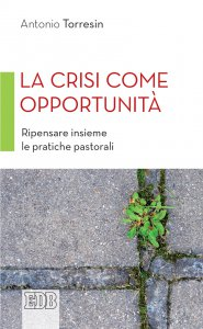 Copertina di 'La crisi come opportunità. Ripensare insieme le pratiche pastorali'