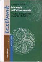 Psicologia dell'attaccamento. Processi interpersonali e valenze educative - Pallini Susanna