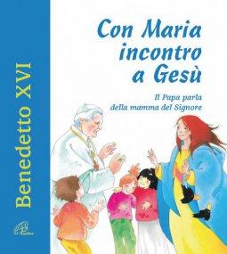 Copertina di 'Con Maria incontro a Gesù. Il Papa parla della mamma del Signore'