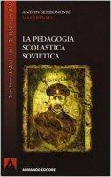 La pedagogia scolastica sovietica - Makarenko Anton S.