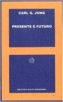 Presente e futuro - Jung Carl G.