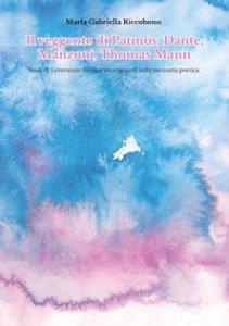 Copertina di 'Il veggente di Patmos, Dante, Manzoni, Thomas Mann. Studi di letterature comparate e sguardi sulla memoria poetica'