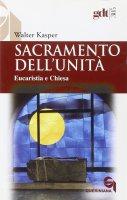 Sacramento dell'unità. Eucaristia e Chiesa (gdt 305) - Kasper Walter