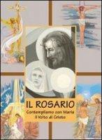 Il rosario. Contempliamo con Maria il volto di Cristo