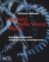 I maestri della Visual Music. Esplorazioni astratte: storia e ricerca contemporanea. Ediz. a colori - Abbado Adriano