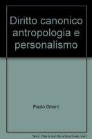 Diritto canonico antropologia e personalismo - Gherri Paolo