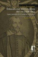 Didascalia cioè dottrina comica libri tre (1658-1661). L'opera esemplare di un «moderato riformatore» - Bartolommei Girolamo