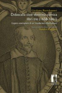 Copertina di 'Didascalia cioè dottrina comica libri tre (1658-1661). L'opera esemplare di un «moderato riformatore»'