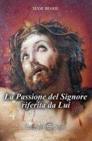La Passione del Signore riferita da Lui - Suor Beghe