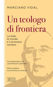 Copertina di 'Un teologo di frontiera La fede, la morale e il processo romano'