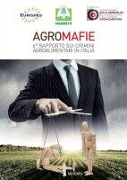 Agromafie. 6° rapporto sui crimini agroalimentari in Italia - Eurispes