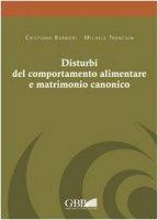 Disturbi del comportamento alimentare e matrimonio canonico - Barbieri Cristiano, Tronchin Michele