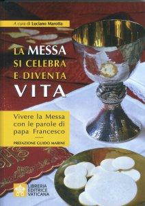 Copertina di 'La Messa si celebra e diventa vita'