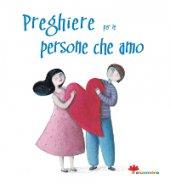 Preghiere per le persone che amo - Vecchini S.; Peluso M.