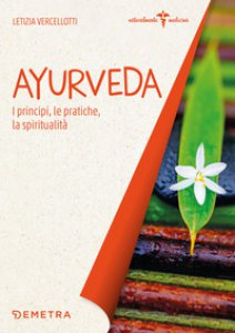 Copertina di 'Ayurveda. I principi, le pratiche, la spiritualità'