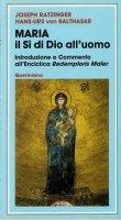 Maria. Il sì di Dio all'uomo. Introduzione e commento all'enciclica Redemptoris mater - Benedetto XVI (Joseph Ratzinger), Balthasar Hans U. von