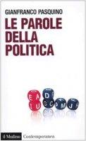 Le parole della politica - Pasquino Gianfranco
