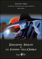 Darkshan Sheran e la fiamma dell'ombra. Le antiche cronache delle razze perdute. Libro primo - Anguana Nera