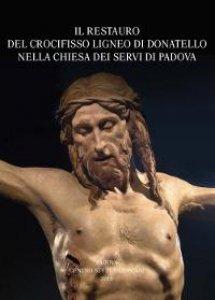 Copertina di 'Il restauro del Crocifisso ligneo di Donatello nella chiesa dei Servi di Padova. Diagnostica, intervento, approfondimenti'
