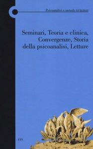 Copertina di 'Seminari, Teoria e clinica, Convergenze, Storia della psicoanalisi, Letture'