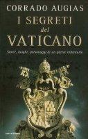 I segreti del Vaticano. Storie, luoghi, personaggi di un potere millenario - Corrado Augias