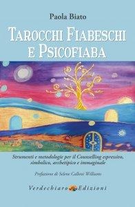 Copertina di 'Tarocchi fiabeschi e psicofiaba. Strumenti e metodologie per il Counselling espressivo, simbolico, archetipico e immaginale.'