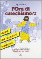 L'Ora di catechismo. Vol. 2 - Ferraresso Luigi