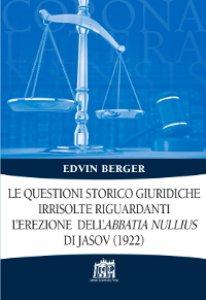 Copertina di 'Le questioni storico giuridiche irrisolte riguardanti l'erezione dell'abbatia nullius di Jasov (1922)'