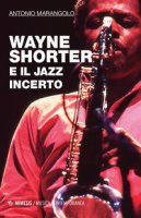 Wayne Shorter e il jazz incerto - Marangolo Antonio