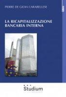 La ricapitalizzazione bancaria interna - Pierre De Gioia Carabellese