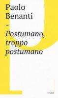 Postumano, troppo postumano - Paolo Benanti