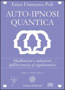 Copertina di 'Auto-ipnosi quantica. Meditazioni e induzioni, dall'inconscio al superconscio. Con 2 CD Audio'