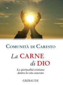 Copertina di 'La carne di Dio. La spiritualità cristiana dentro la vita concreta'
