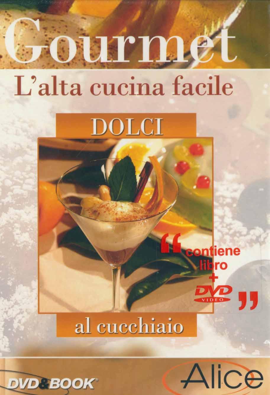 Gourmet l 39 alta cucina facile dolci al cucchiaio dvd for Ricette alta cucina italiana