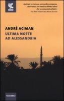 Ultima notte ad Alessandria - Aciman André