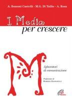 I media per crescere. Laboratori di comunicazione - Castelli Bonomi Angela, Rosa Alessia, Di Tullio M. Grazia