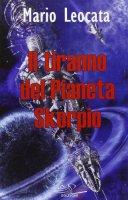 Il tiranno del pianeta Skorpio - Leocata Mario
