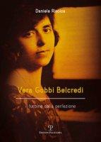 Vera Gobbi Belcredi. Il turbine della perfezione - Riscica Daniele