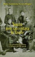 Nonna non raccontava le favole - Maria Antonietta Novara Biagini