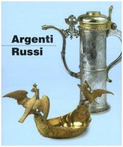 Copertina di 'Argenti russi. Dal XVI all'inizio del XX secolo'