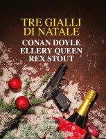 Tre gialli di Natale - Arthur Conan Doyle, Ellery Queen, Rex Stout