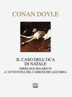 Caso dell'oca di Natale. Sherlock Holmes in «L'avventura del carbonchio azzurro». (Il) - Arthur Conan Doyle