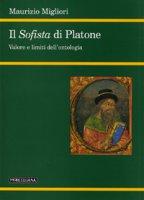 Il Sofista di Platone. Valore e limiti dell'ontologia - Migliori Maurizio