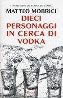 Dieci personaggi in cerca di vodka - Mobrici Matteo