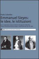 Emmanuel Sieyes. Le idee, le istituzioni - Colombo Paolo