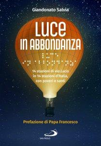 Copertina di 'Luce in abbondanza. 14 stazioni di via Lucis in 14 stazioni d'Italia, con poveri e santi'