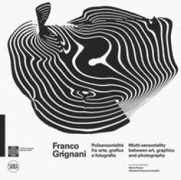 Copertina di 'Franco Grignani. Polisensorialità arte grafica e fotografia-Multi-sensoriality between art, graphics and photography. Ediz. a colori'