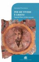 Per me vivere è Cristo. L'apostolo Paolo e la chiesa nascente. - Giuseppe Pulcinelli
