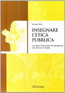 Copertina di 'Insegnare l'etica pubblica. La cultura e l'educazione alla cittadinanza: una sfida per la scuola'