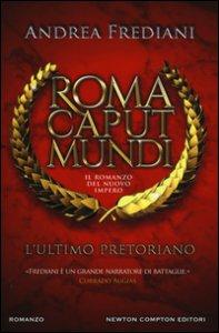 Copertina di 'L' ultimo pretoriano. Roma caput mundi. Il romanzo del nuovo impero'